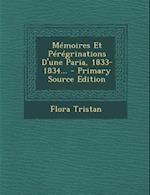 Memoires Et Peregrinations D'Une Paria, 1833-1834... - Primary Source Edition af Flora Tristan