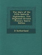 War Diary of the Fifth Seaforth Highlanders, 51st (Highland) Division af D. Sutherland
