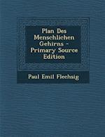 Plan Des Menschlichen Gehirns - Primary Source Edition af Paul Emil Flechsig