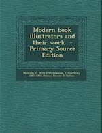Modern Book Illustrators and Their Work - Primary Source Edition af C. Geoffrey 1887-1954 Holme, Malcolm C. 1855-1940 Salaman, Ernest G. Halton