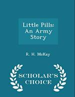Little Pills: An Army Story - Scholar's Choice Edition af R. H. McKay