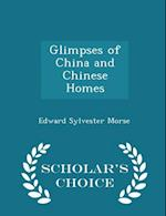 Glimpses of China and Chinese Homes - Scholar's Choice Edition