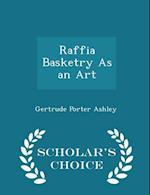 Raffia Basketry as an Art - Scholar's Choice Edition af Gertrude Porter Ashley