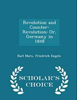 Revolution and Counter-Revolution: Or, Germany in 1848 - Scholar's Choice Edition