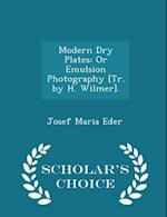 Modern Dry Plates: Or Emulsion Photography [Tr. by H. Wilmer]. - Scholar's Choice Edition af Josef Maria Eder
