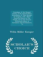 Genealogy of the Kemper Family in the United States: Descendants of John Kemper of Virginia; with a Short Historical Sketch of His Family and of the G af Willis Miller Kemper