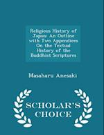 Religious History of Japan: An Outline with Two Appendices On the Textual History of the Buddhist Scriptures - Scholar's Choice Edition