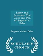Labor and Freedom: The Voice and Pen of Eugene V. Debs - Scholar's Choice Edition af Eugene Victor Debs