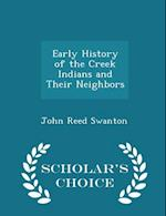 Early History of the Creek Indians and Their Neighbors - Scholar's Choice Edition