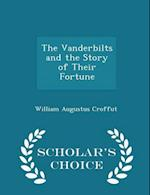 The Vanderbilts and the Story of Their Fortune - Scholar's Choice Edition af William Augustus Croffut