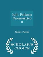 Iulli Pollucis Onomasticon - Scholar's Choice Edition af Julius Pollux