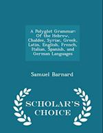 A Polyglot Grammar: Of the Hebrew, Chaldee, Syriac, Greek, Latin, English, French, Italian, Spanish, and German Languages - Scholar's Choice Edition af Samuel Barnard