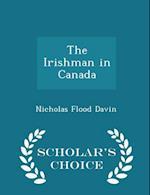 The Irishman in Canada - Scholar's Choice Edition af Nicholas Flood Davin