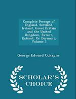 Complete Peerage of England, Scotland, Ireland, Great Britain and the United Kingdom, Extant, Extinct, Or Dormant, Volume 3 - Scholar's Choice Edition