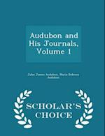 Audubon and His Journals, Volume 1 - Scholar's Choice Edition