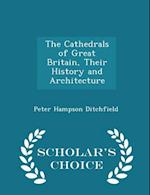 The Cathedrals of Great Britain, Their History and Architecture - Scholar's Choice Edition