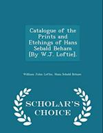 Catalogue of the Prints and Etchings of Hans Sebald Beham [By W.J. Loftie]. - Scholar's Choice Edition