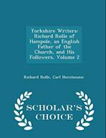 Yorkshire Writers: Richard Rolle of Hampole, an English Father of the Church, and His Followers, Volume 2 - Scholar's Choice Edition