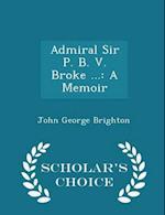 Admiral Sir P. B. V. Broke ...: A Memoir - Scholar's Choice Edition af John George Brighton