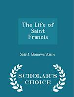 The Life of Saint Francis - Scholar's Choice Edition af Saint Bonaventure