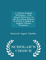 A Tibetan-English Dictionary, with Special Reference to the Prevailing Dialects: To Which Is Added an English-Tibetan Vocabulary - Scholar's Choice Ed