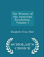 The Women of the American Revolution, Volume 1 - Scholar's Choice Edition af Elizabeth Fries Ellet