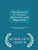 The Elements of Physics: Electricity and Magnetism - Scholar's Choice Edition af Edward Leamington Nichols, William Suddards Franklin