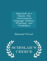 Esperanto at a Glance, the International Language: History, Grammar, and Vocabulary - Scholar's Choice Edition af Edmond Privat