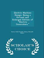 "Electric Machine Design: Being a Revised and Enlarged Edition of ""Electric Generators."" - Scholar's Choice Edition"