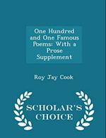 One Hundred and One Famous Poems: With a Prose Supplement - Scholar's Choice Edition af Roy Jay Cook