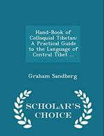 Hand-Book of Colloquial Tibetan: A Practical Guide to the Language of Central Tibet ... - Scholar's Choice Edition