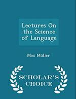 Lectures On the Science of Language - Scholar's Choice Edition af Max Müller