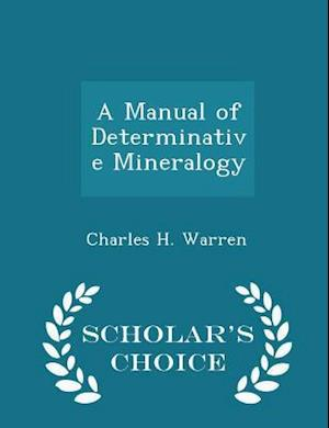 A Manual of Determinative Mineralogy - Scholar's Choice Edition