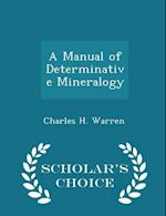 A Manual of Determinative Mineralogy - Scholar's Choice Edition af Charles H. Warren
