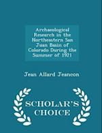 Archaeological Research in the Northeastern San Juan Basin of Colorado During the Summer of 1921 - Scholar's Choice Edition af Jean Allard Jeancon