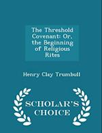 The Threshold Covenant: Or, the Beginning of Religious Rites - Scholar's Choice Edition