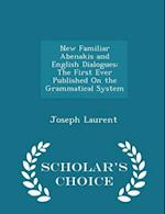 New Familiar Abenakis and English Dialogues: The First Ever Published On the Grammatical System - Scholar's Choice Edition af Joseph Laurent