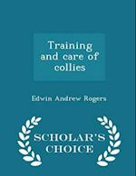 Training and care of collies - Scholar's Choice Edition af Edwin Andrew Rogers