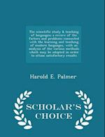 The scientific study & teaching of languages; a review of the factors and problems connected with the learning and teaching of modern languages, w