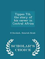 Tippoo Tib, the Story of His Career in Central Africa - Scholar's Choice Edition af Heinrich Brode, H. Havelock