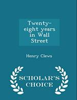 Twenty-eight years in Wall Street - Scholar's Choice Edition