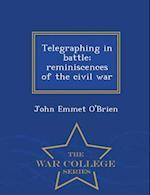 Telegraphing in battle; reminiscences of the civil war - War College Series af John Emmet O'Brien