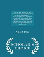 Morals and dogma of the Ancient and accepted Scottish rite of freemasonry. Prepared for the Supreme council of the thirty-third degree, for the Southe af Albert Pike