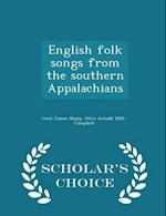 English Folk Songs from the Southern Appalachians - Scholar's Choice Edition af Cecil James Sharp