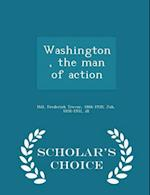 Washington, the Man of Action - Scholar's Choice Edition af Frederick Trevor Hill