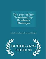 The Post Office. Translated by Devabrata Mukerjea - Scholar's Choice Edition af Devavrata Mukerjea, Rabindranath Tagore