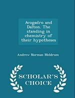 Avogadro and Dalton. The standing in chemistry of their hypotheses - Scholar's Choice Edition af Andrew Norman Meldrum