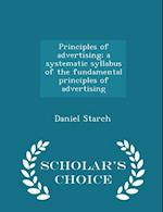 Principles of advertising; a systematic syllabus of the fundamental principles of advertising - Scholar's Choice Edition af Daniel Starch