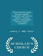 Farm motors; steam and gas engines, hydraulic and electric motors, traction engines, automobiles, animal motors, windmills - Scholar's Choice Edition af Andrey A. Potter