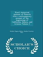 Kino's historical memoir of Pimería Alta; a contemporary account of the beginnings of California, Sonora, and Arizona Volume 2 - Scholar's Choice Edit af Herbert Eugene Bolton, Eusebio Francisco Kino